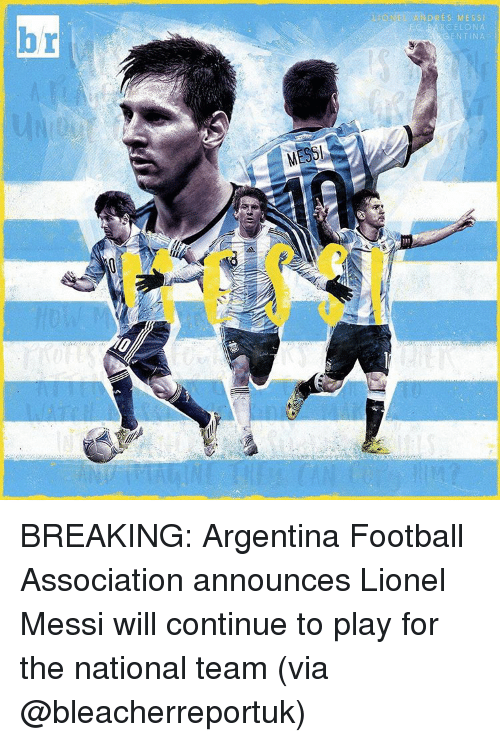 Sports, Lionel Messi, and Argentina: MESSI  NET ANDRES MESS  RCELONA  EN TINA BREAKING: Argentina Football Association announces Lionel Messi will continue to play for the national team (via @bleacherreportuk)