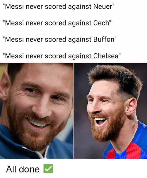 """Chelsea, Memes, and Messi: """"Messi never scored against Neuer""""  """"Messi never scored against Cech""""  """"Messi never scored against Buffon""""  """"Messi never scored against Chelsea"""" All done ✅"""