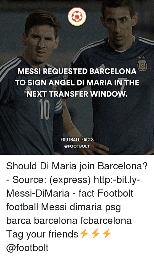 Barcelona, Facts, and Football: MESSI REQUESTED BARCELONA  TO SIGN ANGEL DI MARIA IN THE  NEXT TRANSFER WINDOW.  FOOTBALL FACTS Should Di Maria join Barcelona? - Source: (express) http:-bit.ly-Messi-DiMaria - fact Footbolt football Messi dimaria psg barca barcelona fcbarcelona Tag your friends⚡️⚡️⚡️ @footbolt