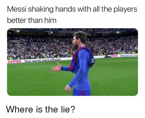 Soccer, Sports, and Messi: Messi shaking hands with all the players  better than him Where is the lie?