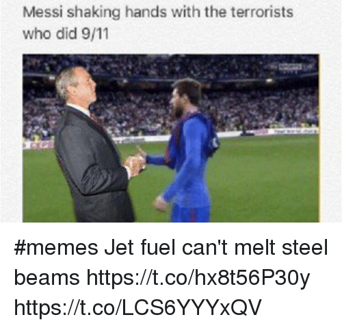 Messi Shaking Hands With The Terrorists Who Did 911 Memes Jet Fuel