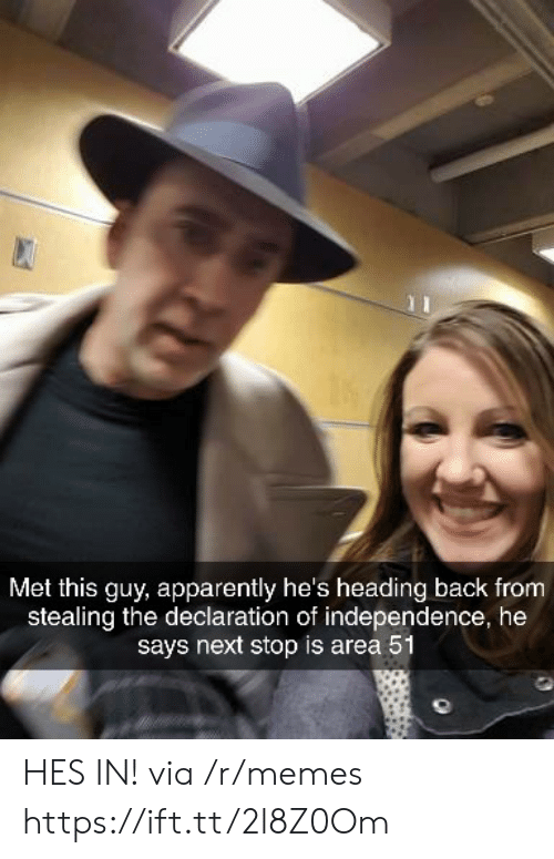 Apparently, Memes, and Declaration of Independence: Met this guy, apparently he's heading back from  stealing the declaration of independence, he  says next stop is area 51 HES IN! via /r/memes https://ift.tt/2l8Z0Om
