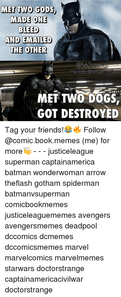 Batman, Dogs, and Friends: MET TWO GOODS  MADE ONE  K.,  BLEED  AND EMAILED  THE OTHER  Inspired by @thesupermed  MET TWO DOGS  GOT DESTROYED Tag your friends!😂🔥 Follow @comic.book.memes (me) for more🍻 - - - justiceleague superman captainamerica batman wonderwoman arrow theflash gotham spiderman batmanvsuperman comicbookmemes justiceleaguememes avengers avengersmemes deadpool dccomics dcmemes dccomicsmemes marvel marvelcomics marvelmemes starwars doctorstrange captainamericacivilwar doctorstrange