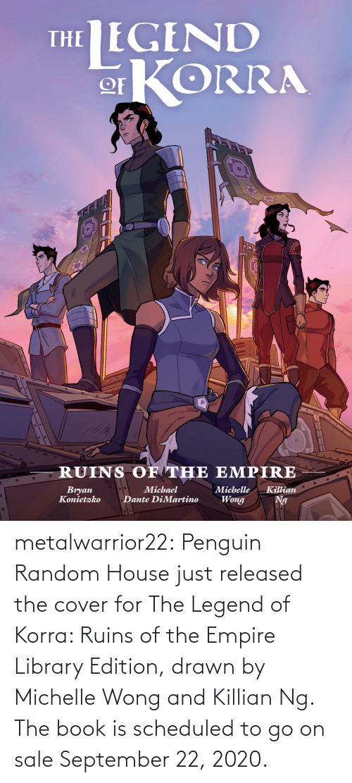 Empire, Target, and Tumblr: metalwarrior22: Penguin Random House just released the cover for The Legend of Korra: Ruins of the Empire  Library Edition, drawn by Michelle Wong and Killian Ng.  The book is scheduled  to go on sale September 22, 2020.
