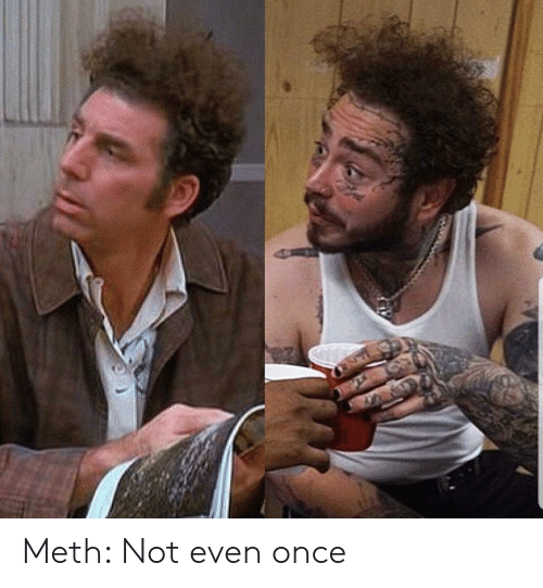 Meth, Once, and Meth Not Even Once: Meth: Not even once