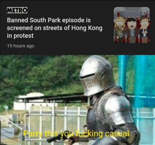 Protest, South Park, and Streets: METRO  Banned South Park episode is  screened on streets of Hong Kong  in protest  19 hours ago  Parry this you rcking castal