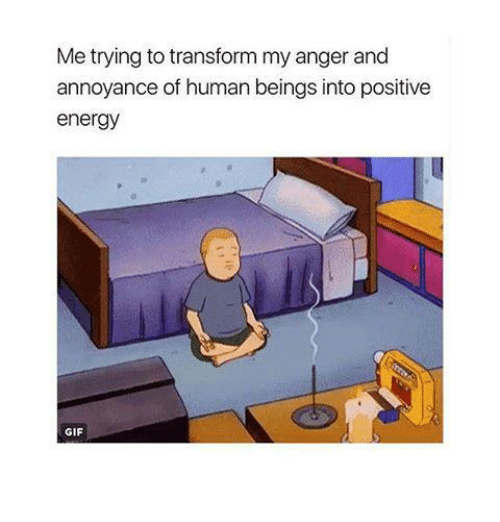 Energy, Gif, and Memes: Metrying to transform my anger and  annoyance of human beings into positive  energy  GIF