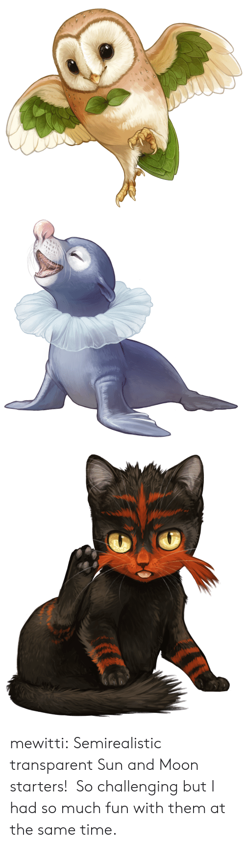 Target, Tumblr, and Blog: mewitti:  Semirealistic transparent Sun and Moon starters! So challenging but I had so much fun with them at the same time.