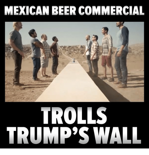 mexican beer commercial trolls trumps wall 5367457 mexican beer commercial trolls trump's wall beer meme on me me