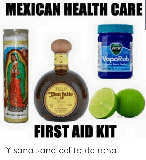 Tequila, Mexican, and First Aid Kit: MEXICAN HEALTH CARE  VICK  VapoRub  Mental  TEQUILA  Don Jallo  ASE  0445500  FIRST AID KIT Y sana sana colita de rana