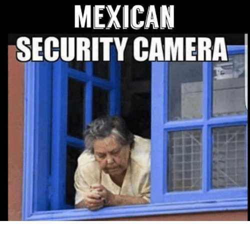 mexican security camera 5522876 ✅ 25 best memes about security cameras security cameras memes,Camera Meme