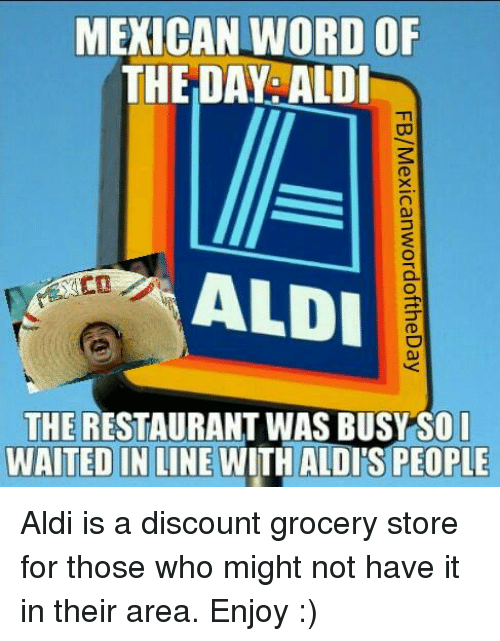 mexican word of the day aldi aldi the restaurant was 256694 search aldi memes on me me