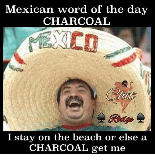 mexican word of the day charcoal i stay on the beach or else a