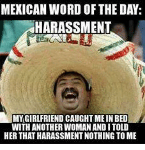mexican word of the day harassment my girlfriend caught meinbed with