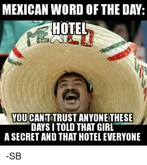 mexican word of the day hotel you canttrustanyone these days i told