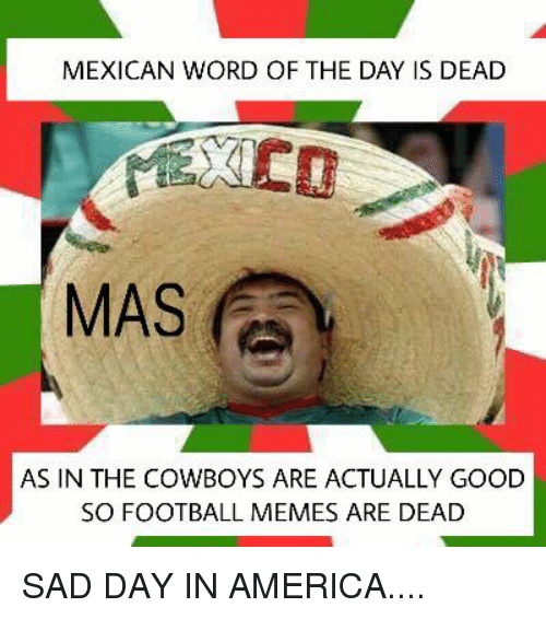 MEXICAN WORD OF THE DAY IS DEAD MAS AS IN THE COWBOYS ARE