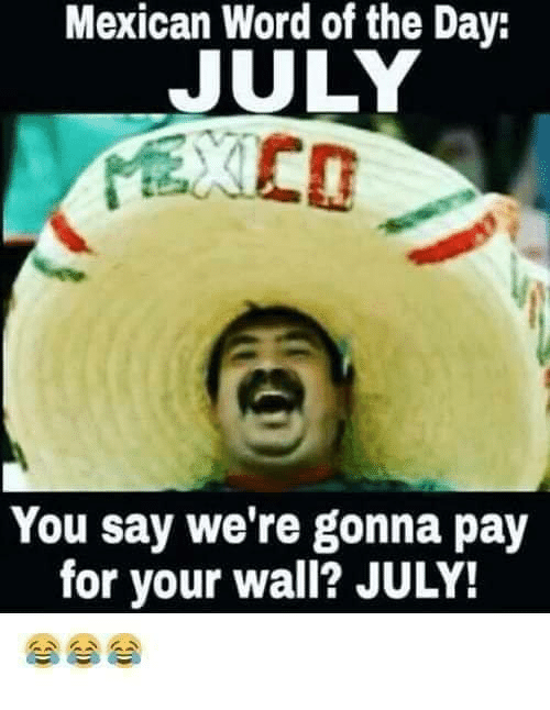 25 Best Memes About Mexican Word Of The Day July Mexican Word