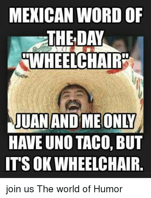 mexican word of the day wheelchair juan and me only 27350737 ✅ 25 best memes about mexican word of the day mexican word of,S Meme