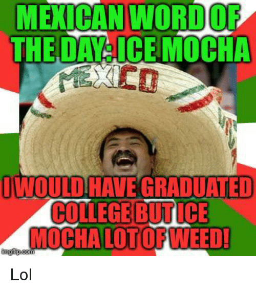 Mexican Word Of The Dayice Mocha Would Have Graduated
