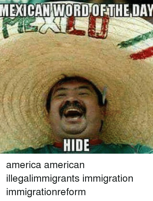 mexican word orthe day hide america american illegalimmigrants immigration immigrationreform 12543086 mexican word orthe day hide america american illegalimmigrants