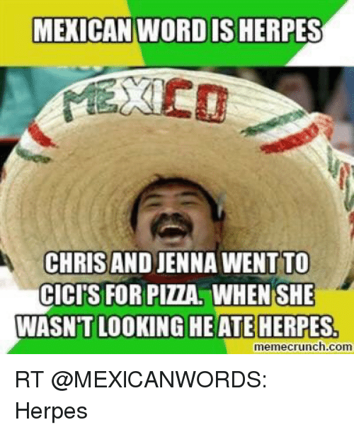 mexican wordis herpes chris andienna went to cicis for piia 13031047 search herped memes on me me