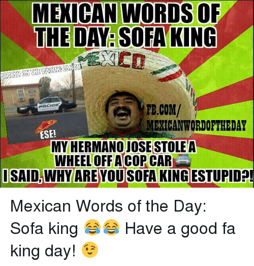 Mexican Words Of The Da Sofa King Tecom Mexican Wordoftheday Ese My