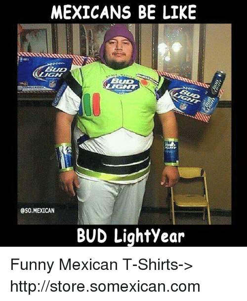 mexicans be like blid oso mexican bud lightyear funny mexican 5181434 mexicans be like blid oso mexican bud lightyear funny mexican t