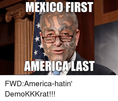 America, Mexico, and Forwardsfromgrandma: MEXICO FIRST  AMERICMLAST