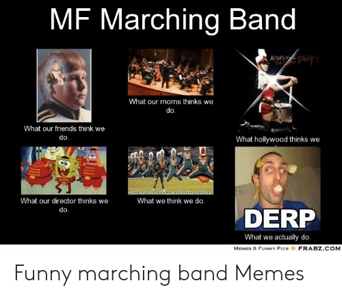 9c23cd7f9 Friends, Funny, and Memes: MF Marching Band What our moms thinks we do