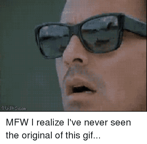 mfw i realize ive never seen the original of this 27249062 ✅ 25 best memes about mfw mfw memes