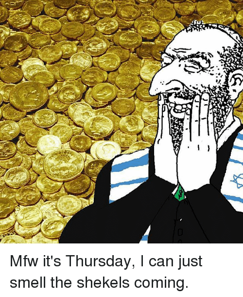 Mfw It's Thursday I Can Just Smell the Shekels Coming | Meme on ME.ME