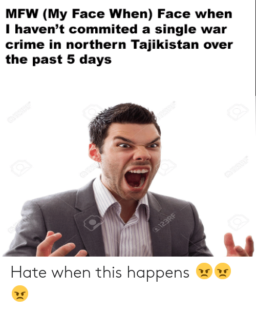 Crime, Mfw, and My Face When: MFW (My Face When) Face when  I haven't commited a single war  crime in northern Tajikistan over  the past 5 days Hate when this happens 😠😠😠