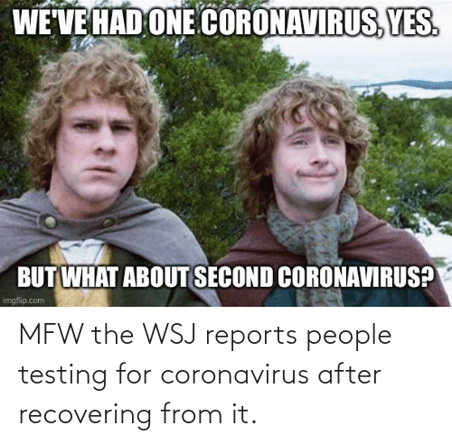 Mfw, Reddit, and For: MFW the WSJ reports people testing for coronavirus after recovering from it.