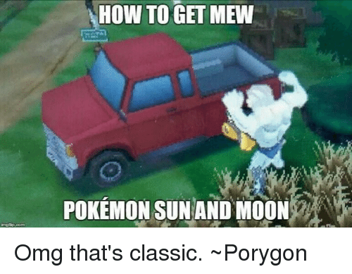 Memes, Moon, and Classical: mg!ip.com  HOW TO GET MEW  POKEMON SUN AND MOON Omg that's classic. ~Porygon
