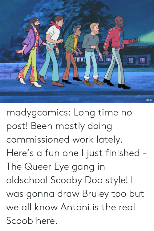 Scooby Doo, Target, and Tumblr: MGd madygcomics:  Long time no post! Been mostly doing commissioned work lately.  Here's a fun one I just finished - The Queer Eye gang in oldschool Scooby Doo style! I was gonna draw Bruley too but we all know Antoni is the real Scoob here.