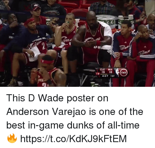 Memes, Anderson Varejão, and Best: MH  206  PLE  ND  CLE MIA  19 18  4:07 1ST  TNT  14 This D Wade poster on Anderson Varejao is one of the best in-game dunks of all-time🔥 https://t.co/KdKJ9kFtEM