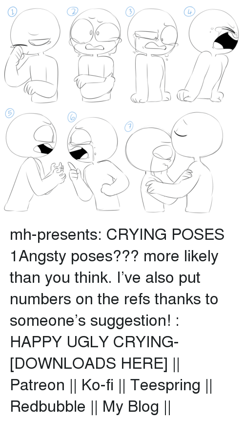 Crying, Love, and Target: mh-presents:  CRYING POSES 1Angsty poses??? more likely than you think. I've also put numbers on the refs thanks to someone's suggestion! : HAPPY UGLY CRYING-  [DOWNLOADS HERE]    || Patreon || Ko-fi || Teespring || Redbubble || My Blog ||