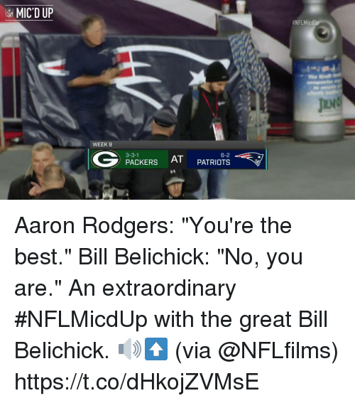 "Aaron Rodgers, Bill Belichick, and Memes: MIC'D UP  #NFLMicdUp  IRV  WEEK 9  3-3-1  AT PATRIOTS  PACKERSAT Aaron Rodgers: ""You're the best.""  Bill Belichick: ""No, you are.""  An extraordinary #NFLMicdUp with the great Bill Belichick. 🔊⬆️ (via @NFLfilms) https://t.co/dHkojZVMsE"