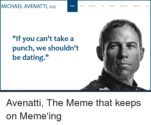 """Dating, Meme, and Home: MICHAEL AVENATTI, ESQ.  HOME  BIO RESULTSTVPRINTGALLERY CONTACTa  """"If you can't take a  punch, we shouldn't  be dating.""""  Il"""