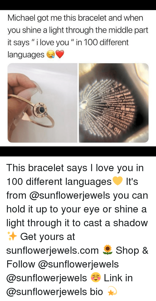 "Anaconda, Funny, and Love: Michael got me this bracelet and when  you shine a light through the middle part  it says "" i love you "" in 100 different  languages  a dost  dna shume  ん  ifeIniibig Kita  ove youE  .我愛你  IN This bracelet says I love you in 100 different languages💛 It's from @sunflowerjewels you can hold it up to your eye or shine a light through it to cast a shadow✨ Get yours at sunflowerjewels.com 🌻 Shop & Follow @sunflowerjewels @sunflowerjewels ☺ Link in @sunflowerjewels bio 💫"