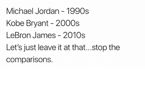 Kobe Bryant, LeBron James, and Michael Jordan: Michael Jordan - 1990s  Kobe Bryant - 2000s  LeBron James - 2010s  Let's just leave it at that...stop the  comparisons.