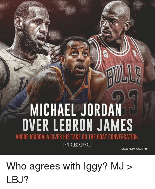 693a24546dd LeBron James, Michael Jordan, and Goat: MICHAEL JORDAN OVER LEBRON JAMES  ANDRE IGUODALA
