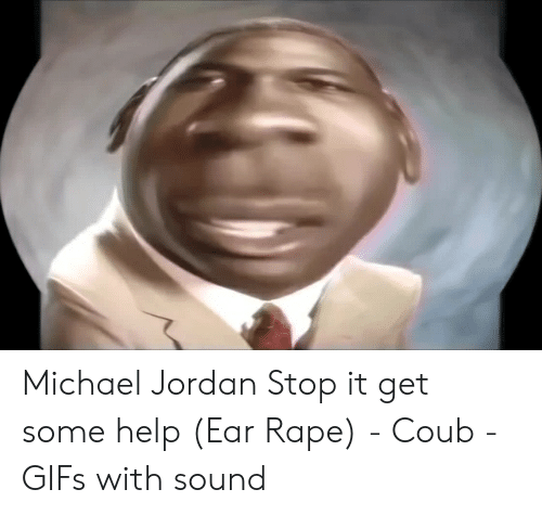 58e13f5a33f Michael Jordan Stop It Get Some Help Ear Rape - Coub - GIFs With ...