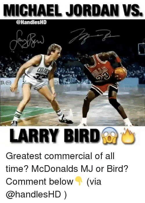 Jordans, McDonalds, and Memes: MICHAEL JORDAN VS  @HandlesHD  LARRY BIRD Greatest commercial of all time? McDonalds MJ or Bird? Comment below👇 (via @handlesHD )