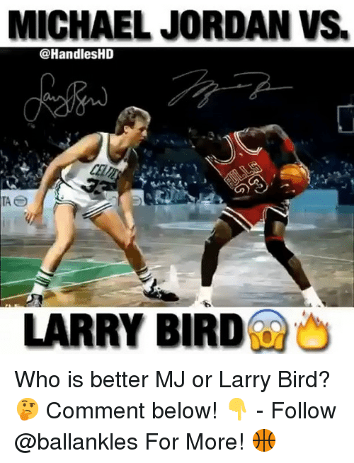 Memes, Michael Jordan, and Jordan: MICHAEL JORDAN VS.  @HandlesHD  LARRY BIRD Who is better MJ or Larry Bird? 🤔 Comment below! 👇 - Follow @ballankles For More! 🏀