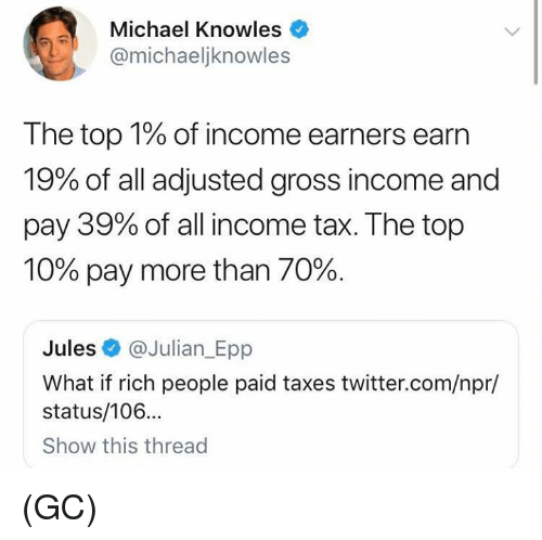 Memes, Twitter, and Taxes: Michael Knowles  @michaeljknowles  The top 1% of income earners earn  19% of all adjusted gross income and  pay 39% of all income tax. The top  10% pay more than 70%.  Jules @Julian_Epp  What if rich people paid taxes twitter.com/npr/  status/106...  Show this thread (GC)