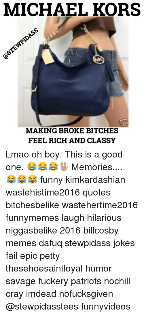 michael kors making broke bitches feel rich and classy lmao oh boy rh me me