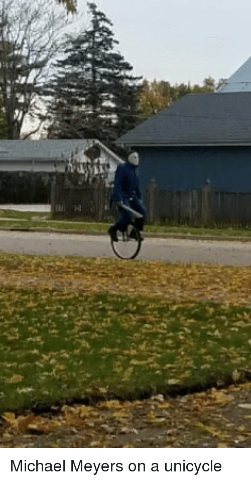 Funny, Michael, and Michael Meyers: Michael Meyers on a unicycle