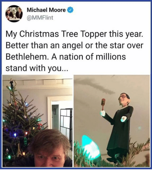 Christmas, Angel, and Christmas Tree: Michael Moore  OMMFlint  My Christmas Tree Topper this year.  Better than an angel or the star over  Bethlehem. A nation of millions  stand with you...