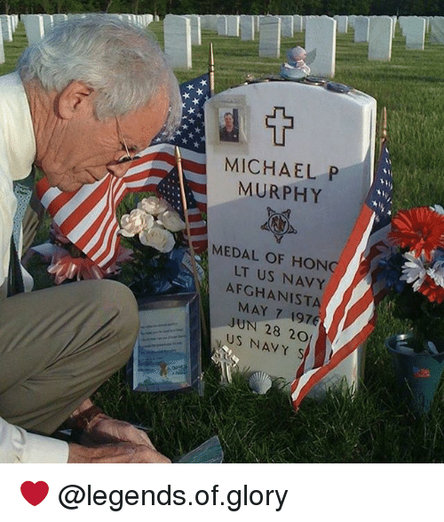 Memes, Michael, and Navy: MICHAEL P  MURPHY  MEDAL OF HONC  LT US NAVY  AFGHANISTA  MAY 7 1976  JUN 28 20  US NAVY S ❤️ @legends.of.glory